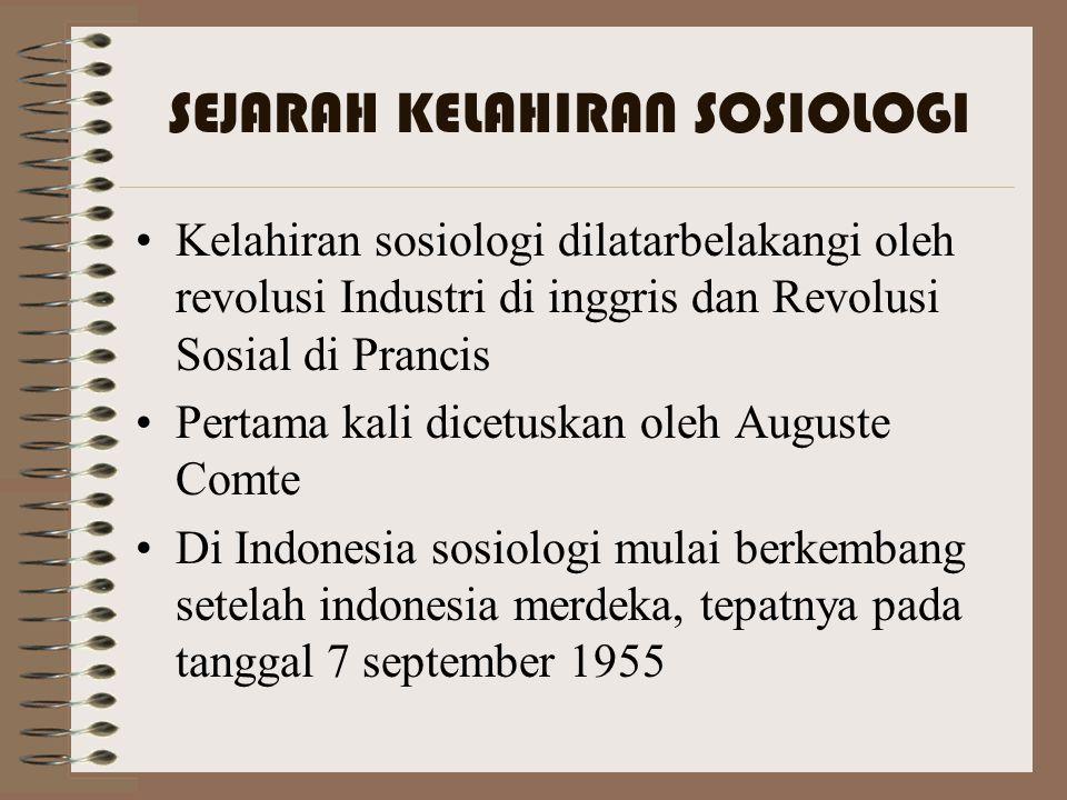 SEJARAH KELAHIRAN SOSIOLOGI Kelahiran sosiologi dilatarbelakangi oleh revolusi Industri di inggris dan Revolusi Sosial di Prancis Pertama kali dicetus
