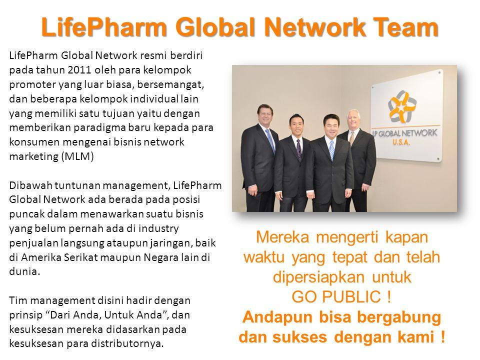 LifePharm Global Network Team Mereka mengerti kapan waktu yang tepat dan telah dipersiapkan untuk GO PUBLIC ! Andapun bisa bergabung dan sukses dengan