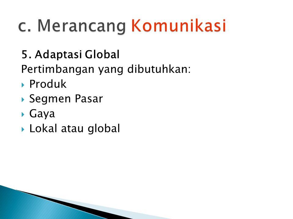5. Adaptasi Global Pertimbangan yang dibutuhkan:  Produk  Segmen Pasar  Gaya  Lokal atau global
