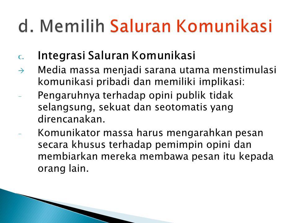 c. Integrasi Saluran Komunikasi  Media massa menjadi sarana utama menstimulasi komunikasi pribadi dan memiliki implikasi: - Pengaruhnya terhadap opin