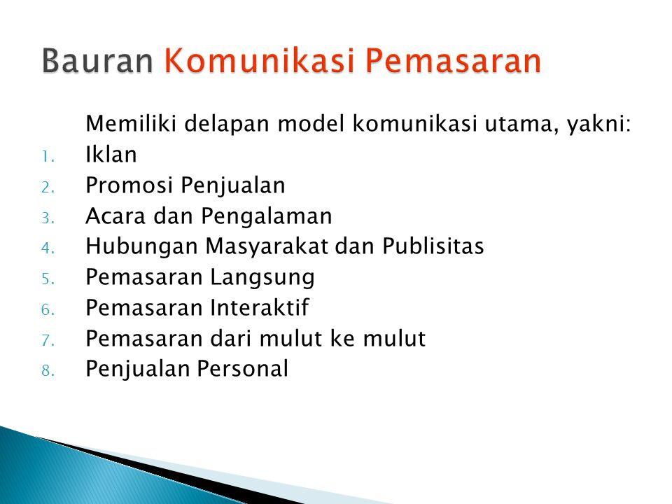 Memiliki delapan model komunikasi utama, yakni: 1. Iklan 2. Promosi Penjualan 3. Acara dan Pengalaman 4. Hubungan Masyarakat dan Publisitas 5. Pemasar