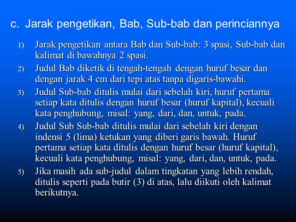 1) Jarak pengetikan antara Bab dan Sub-bab: 3 spasi, Sub-bab dan kalimat di bawahnya 2 spasi. 2) Judul Bab diketik di tengah-tengah dengan huruf besar