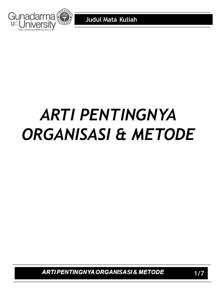 Judul Mata Kuliah 2/7 Outline Pengertian Organisasi Manajemen & Organisasi Manajemen & Tata Kerja Manajemen, Organisasi dan Tata kerja ARTI PENTINGNYA ORGANISASI & METODE