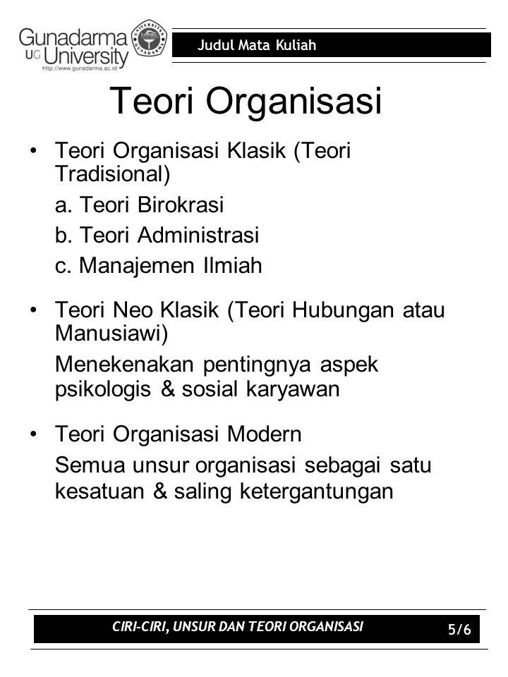 Judul Mata Kuliah Teori Organisasi Teori Organisasi Klasik (Teori Tradisional) a. Teori Birokrasi b. Teori Administrasi c. Manajemen Ilmiah Teori Neo