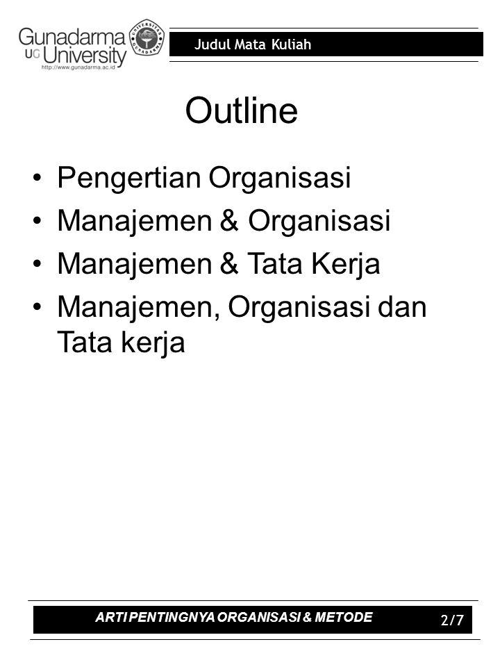 Judul Mata Kuliah 3/7 Pengertian Organisasi – Organisasi dalam arti statis – Organisasi dalam arti dinamis – Organisasi sebagai sistem kerja sama – Organisasi sebagai sistem tata hubungan kerja – Organisasi sebagai proses pembagian tugas ARTI PENTINGNYA ORGANISASI & METODE
