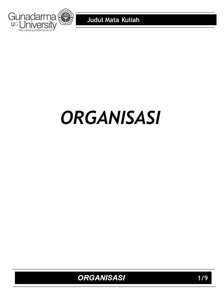 Judul Mata Kuliah ORGANISASI 1/9 ORGANISASI