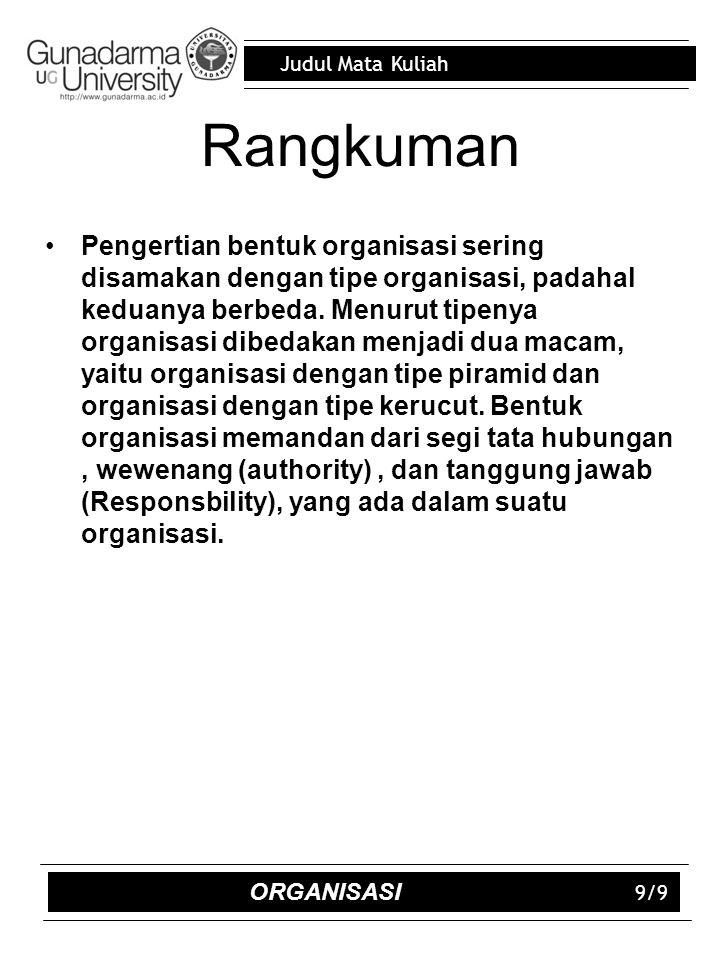 Judul Mata Kuliah Rangkuman Pengertian bentuk organisasi sering disamakan dengan tipe organisasi, padahal keduanya berbeda. Menurut tipenya organisasi