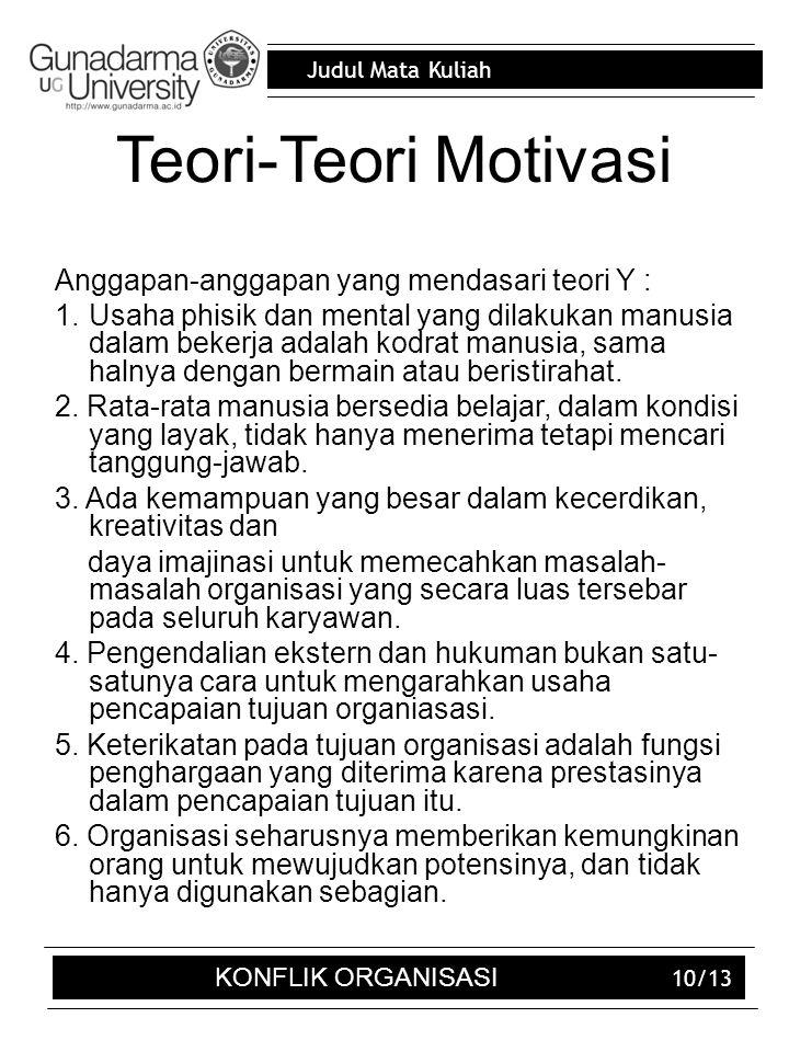 Judul Mata Kuliah 10/13 Teori-Teori Motivasi Anggapan-anggapan yang mendasari teori Y : 1.Usaha phisik dan mental yang dilakukan manusia dalam bekerja