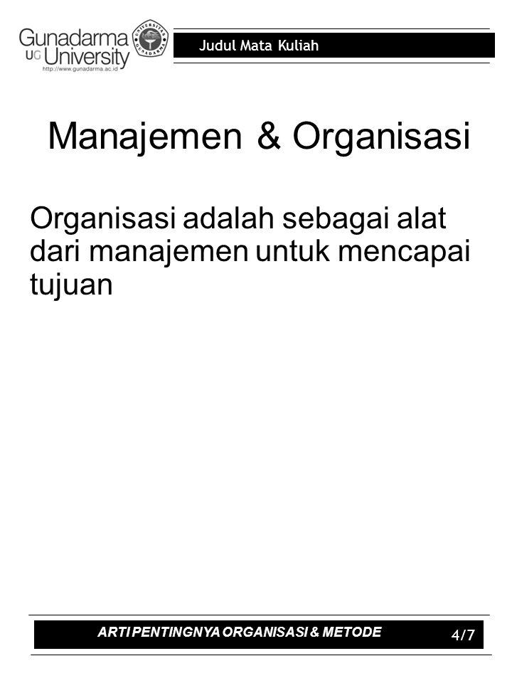Judul Mata Kuliah 4/7 Manajemen & Organisasi Organisasi adalah sebagai alat dari manajemen untuk mencapai tujuan ARTI PENTINGNYA ORGANISASI & METODE