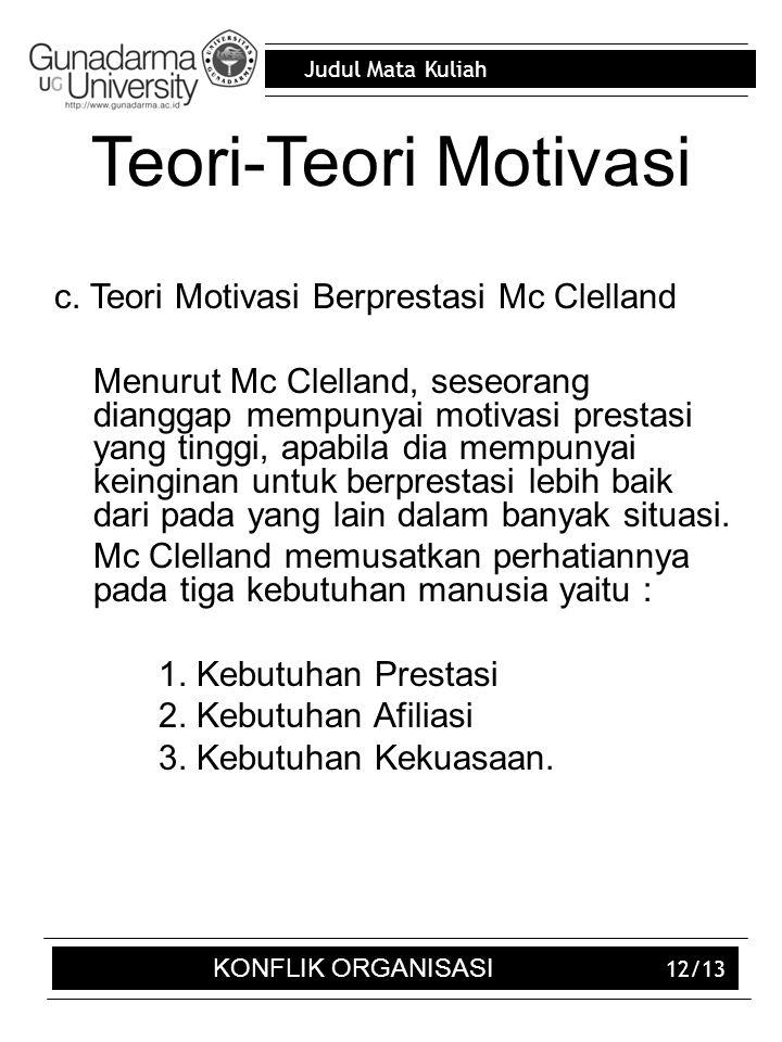 Judul Mata Kuliah 12/13 Teori-Teori Motivasi c. Teori Motivasi Berprestasi Mc Clelland Menurut Mc Clelland, seseorang dianggap mempunyai motivasi pres