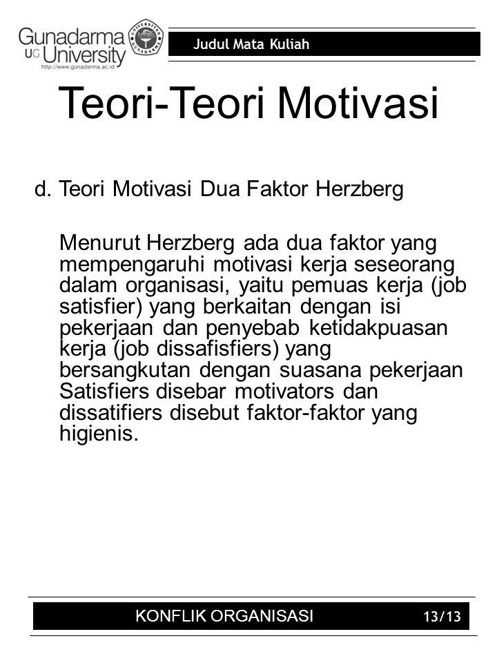 Judul Mata Kuliah 13/13 Teori-Teori Motivasi d. Teori Motivasi Dua Faktor Herzberg Menurut Herzberg ada dua faktor yang mempengaruhi motivasi kerja se