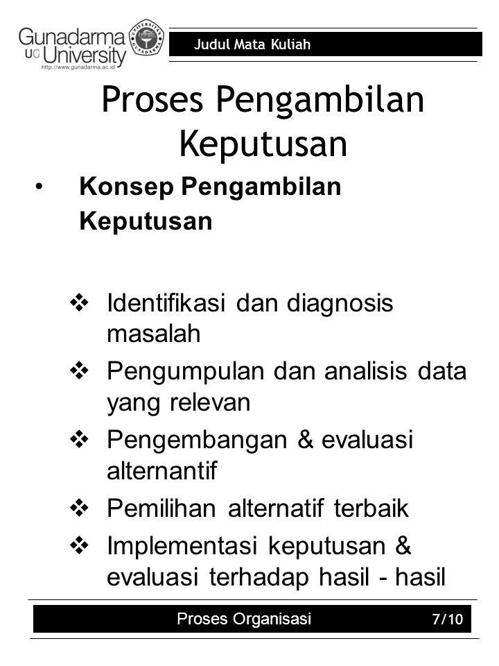 Judul Mata Kuliah Proses Organisasi 7/10 Proses Pengambilan Keputusan Konsep Pengambilan Keputusan  Identifikasi dan diagnosis masalah  Pengumpulan