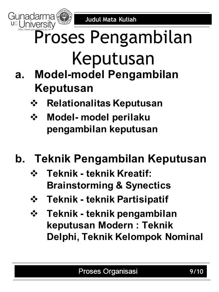 Judul Mata Kuliah Proses Pengambilan Keputusan a.Model-model Pengambilan Keputusan  Relationalitas Keputusan  Model- model perilaku pengambilan kepu
