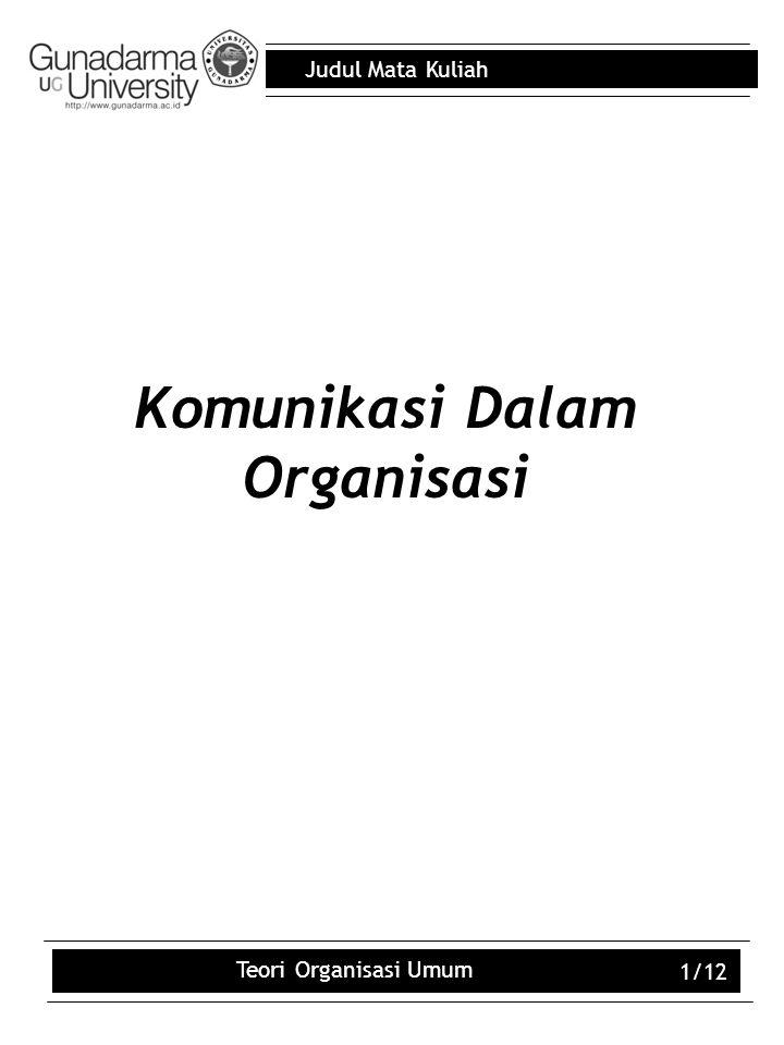 Judul Mata Kuliah Teori Organisasi Umum 1/12 Komunikasi Dalam Organisasi