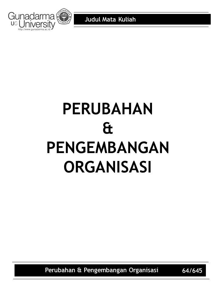 Judul Mata Kuliah Perubahan & Pengembangan Organisasi 64/645 PERUBAHAN & PENGEMBANGAN ORGANISASI