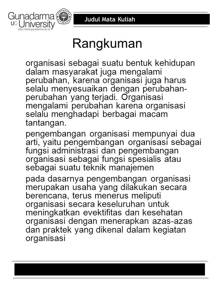 Judul Mata Kuliah Rangkuman organisasi sebagai suatu bentuk kehidupan dalam masyarakat juga mengalami perubahan, karena organisasi juga harus selalu m