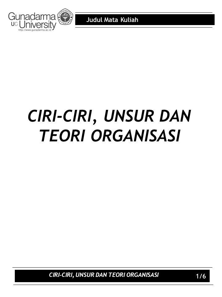 Judul Mata Kuliah 2/6 Outline Ciri-ciri Organisasi Unsur-unsur Organisasi Modern Teori Organisasi CIRI-CIRI, UNSUR DAN TEORI ORGANISASI