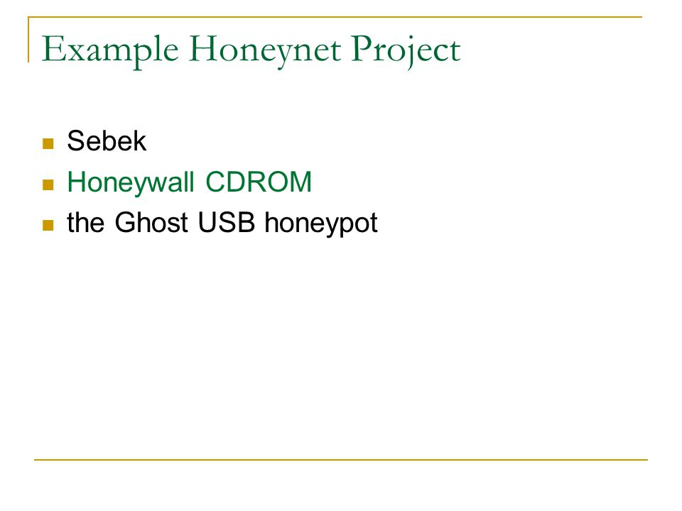 Example Honeynet Project Sebek Honeywall CDROM the Ghost USB honeypot
