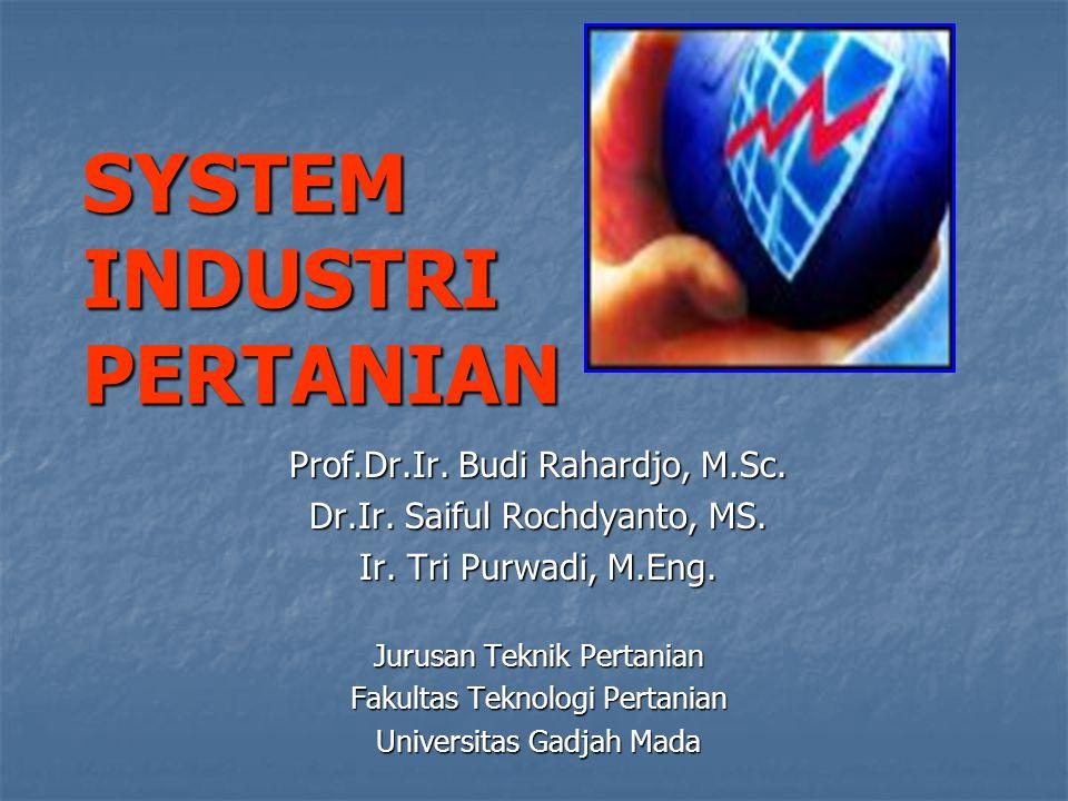 SYSTEM INDUSTRI PERTANIAN Prof.Dr.Ir. Budi Rahardjo, M.Sc. Dr.Ir. Saiful Rochdyanto, MS. Ir. Tri Purwadi, M.Eng. Jurusan Teknik Pertanian Fakultas Tek