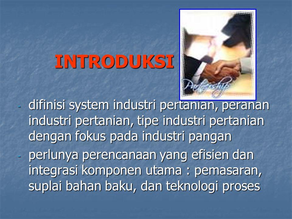 INTRODUKSI - difinisi system industri pertanian, peranan industri pertanian, tipe industri pertanian dengan fokus pada industri pangan - perlunya pere