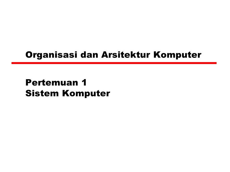 Organisasi dan Arsitektur Komputer Pertemuan 1 Sistem Komputer