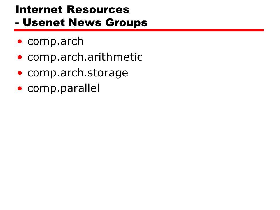 Internet Resources - Usenet News Groups comp.arch comp.arch.arithmetic comp.arch.storage comp.parallel