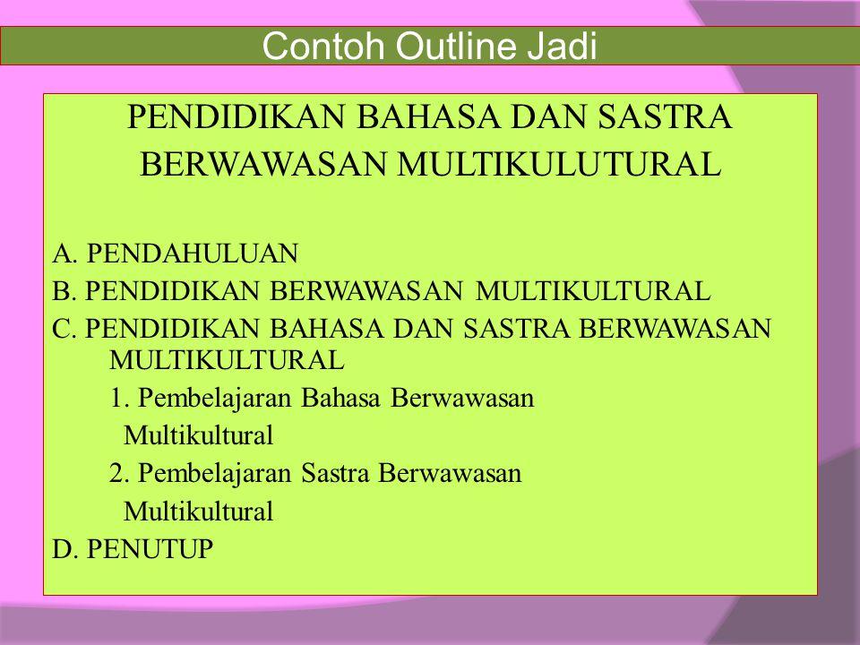 Contoh Outline Jadi PENDIDIKAN BAHASA DAN SASTRA BERWAWASAN MULTIKULUTURAL A. PENDAHULUAN B. PENDIDIKAN BERWAWASAN MULTIKULTURAL C. PENDIDIKAN BAHASA