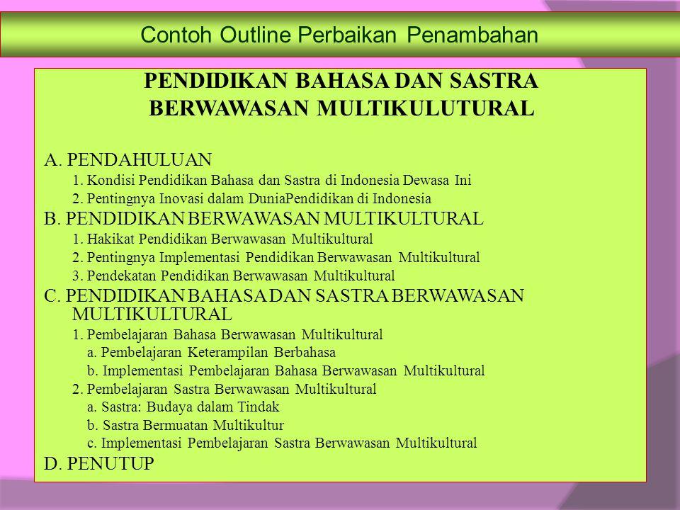 Contoh Outline Perbaikan Penambahan PENDIDIKAN BAHASA DAN SASTRA BERWAWASAN MULTIKULUTURAL A. PENDAHULUAN 1. Kondisi Pendidikan Bahasa dan Sastra di I