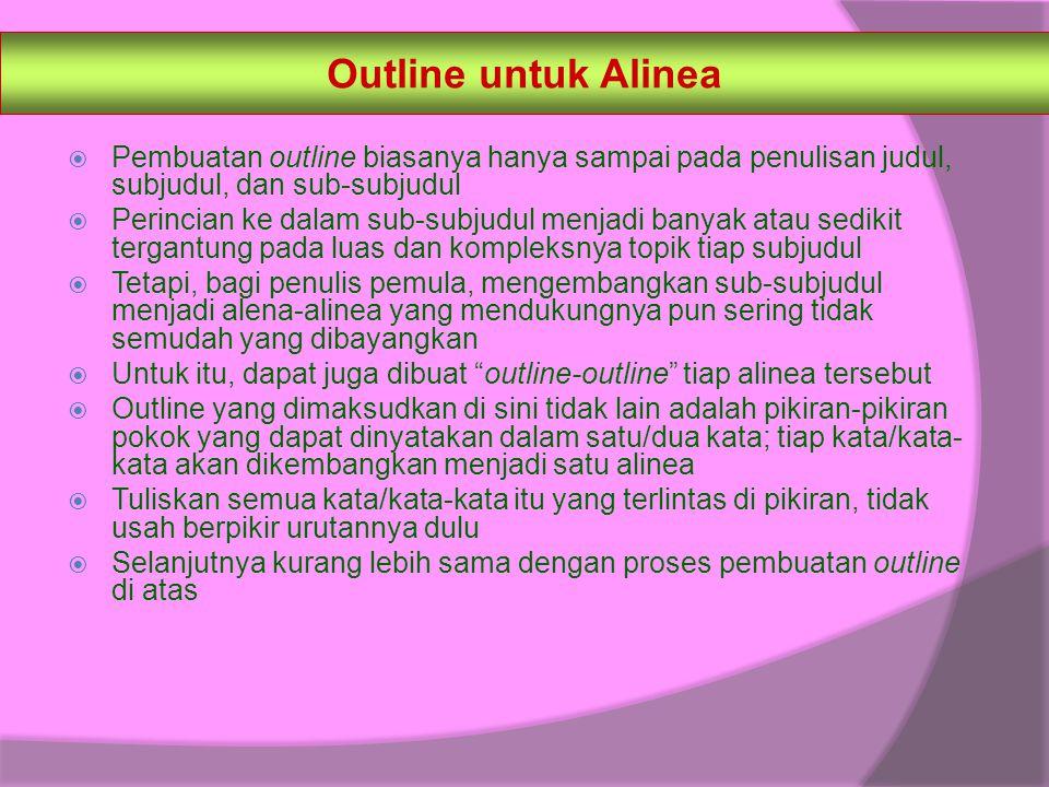Outline untuk Alinea  Pembuatan outline biasanya hanya sampai pada penulisan judul, subjudul, dan sub-subjudul  Perincian ke dalam sub-subjudul menj