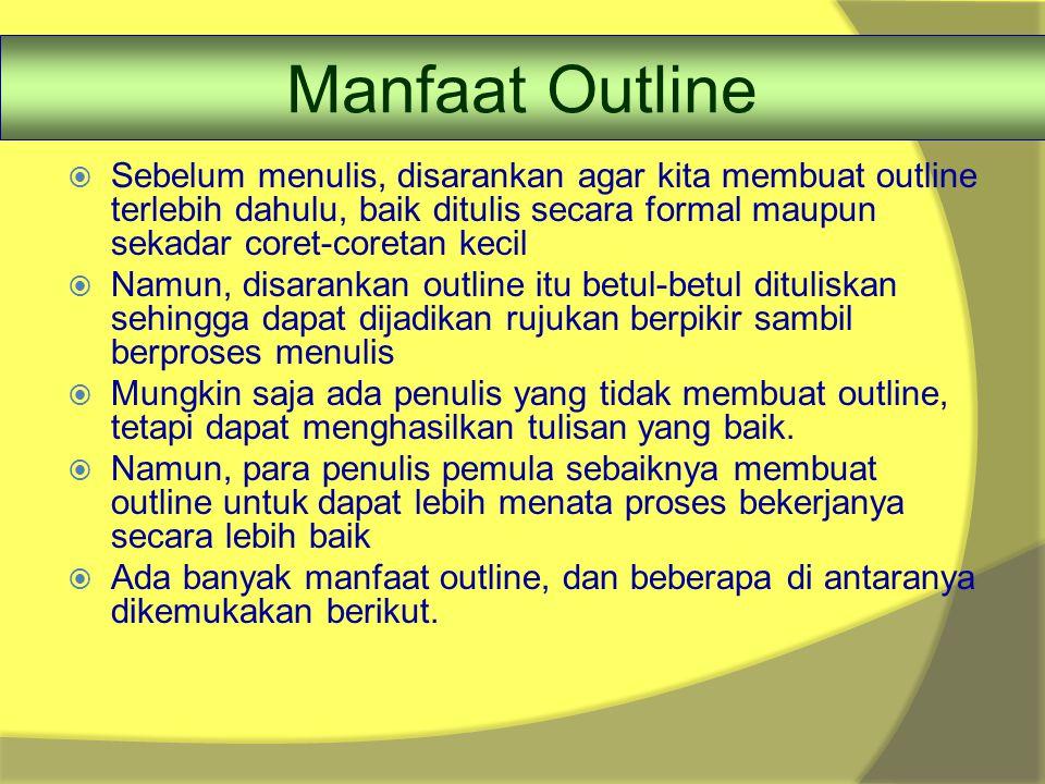 Manfaat Outline  Sebelum menulis, disarankan agar kita membuat outline terlebih dahulu, baik ditulis secara formal maupun sekadar coret-coretan kecil