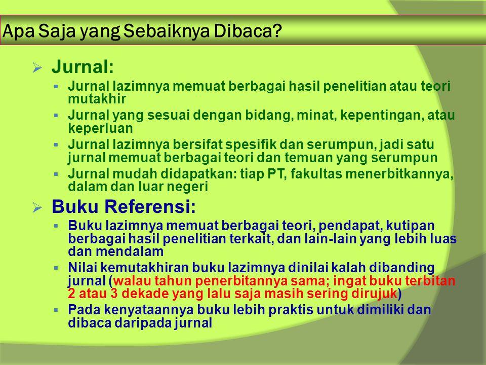 Apa Saja yang Sebaiknya Dibaca?  Jurnal:  Jurnal lazimnya memuat berbagai hasil penelitian atau teori mutakhir  Jurnal yang sesuai dengan bidang, m