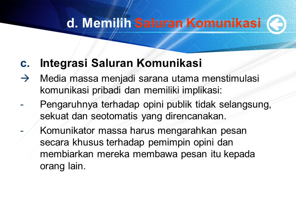 d. Memilih Saluran Komunikasi c.Integrasi Saluran Komunikasi  Media massa menjadi sarana utama menstimulasi komunikasi pribadi dan memiliki implikasi
