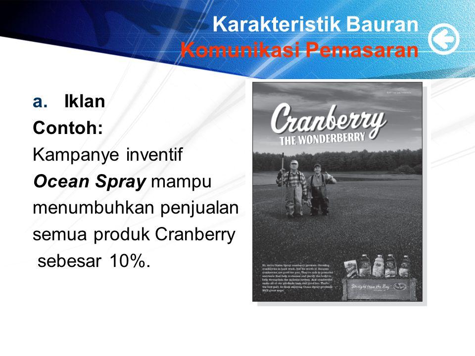 Karakteristik Bauran Komunikasi Pemasaran a.Iklan Contoh: Kampanye inventif Ocean Spray mampu menumbuhkan penjualan semua produk Cranberry sebesar 10%