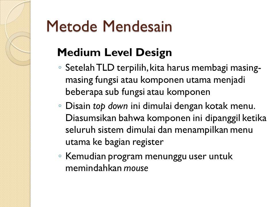 Metode Mendesain Medium Level Design ◦ Setelah TLD terpilih, kita harus membagi masing- masing fungsi atau komponen utama menjadi beberapa sub fungsi atau komponen ◦ Disain top down ini dimulai dengan kotak menu.