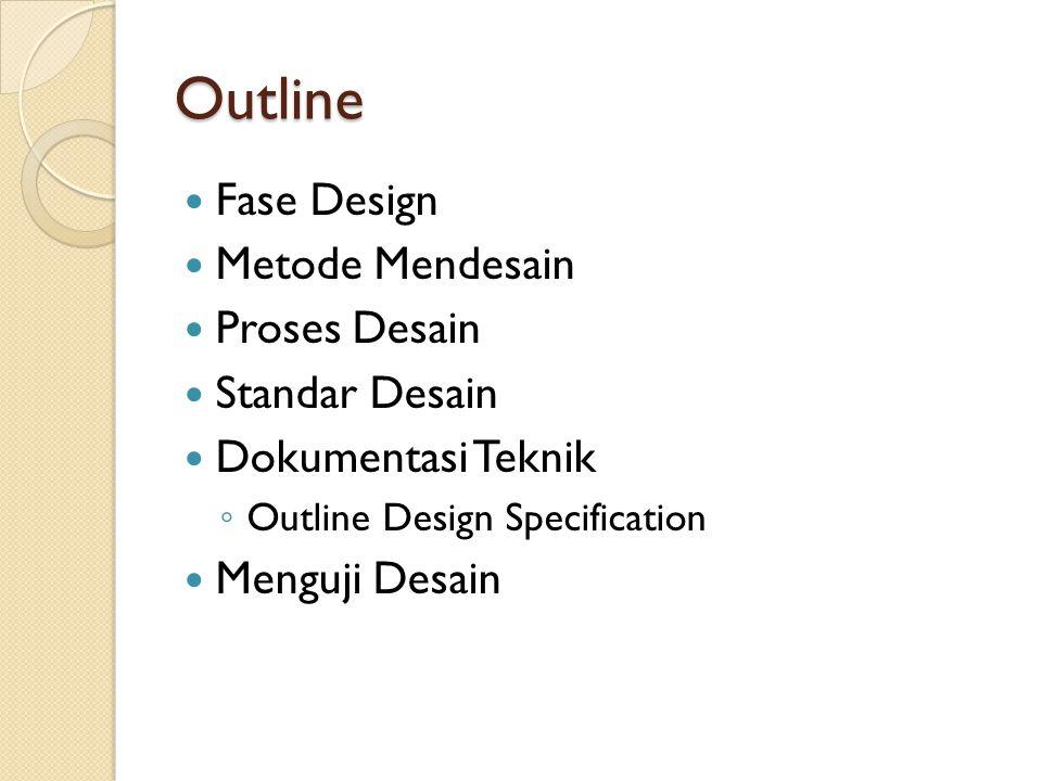 Outline Metode Mendesain Proses Desain Standar Desain Dokumentasi Teknik ◦ Outline Design Specification Menguji Desain