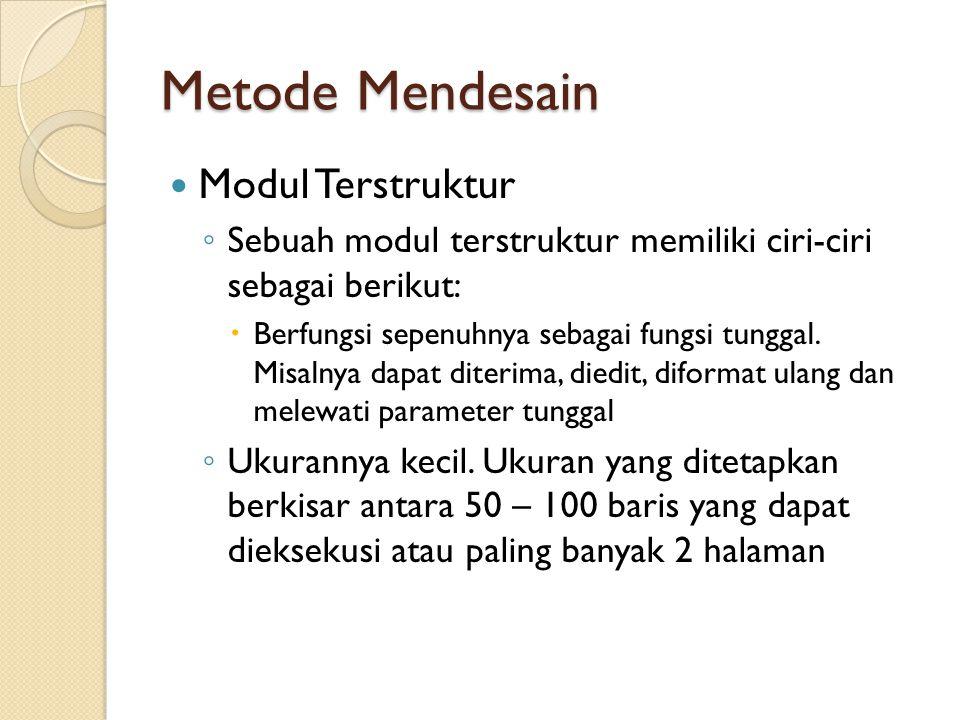 Metode Mendesain Modul Terstruktur ◦ Sebuah modul terstruktur memiliki ciri-ciri sebagai berikut:  Berfungsi sepenuhnya sebagai fungsi tunggal.