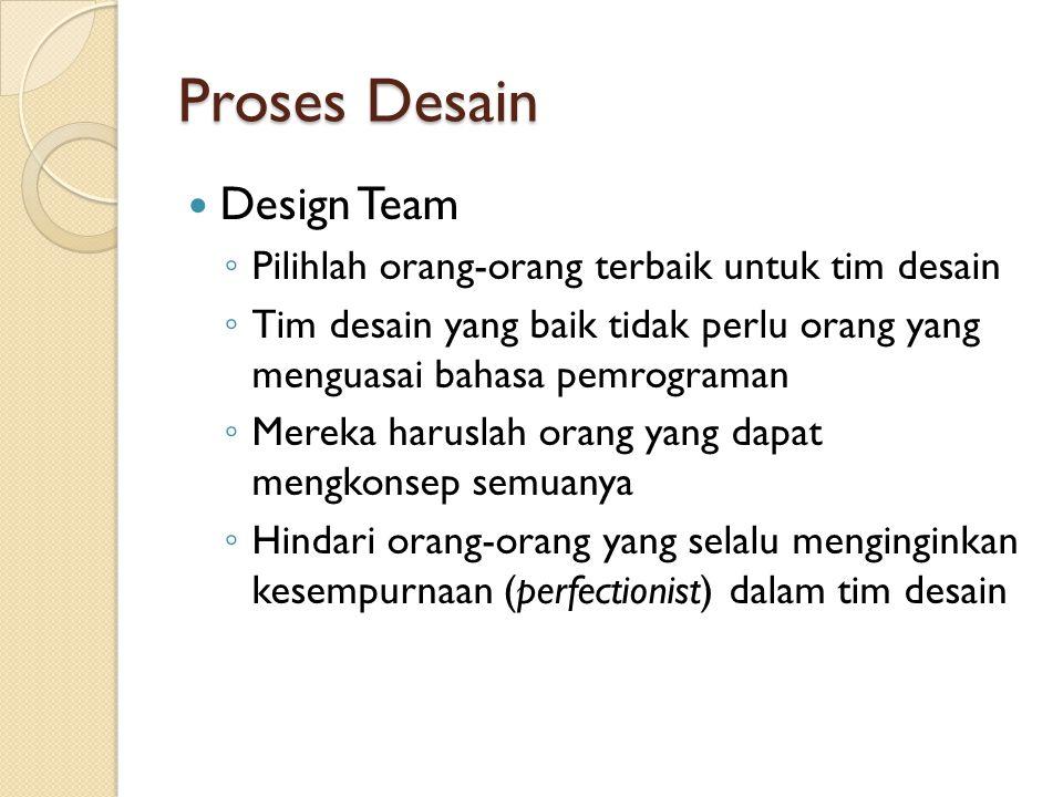 Proses Desain Design Team ◦ Pilihlah orang-orang terbaik untuk tim desain ◦ Tim desain yang baik tidak perlu orang yang menguasai bahasa pemrograman ◦ Mereka haruslah orang yang dapat mengkonsep semuanya ◦ Hindari orang-orang yang selalu menginginkan kesempurnaan (perfectionist) dalam tim desain