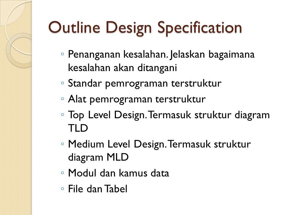 Outline Design Specification ◦ Penanganan kesalahan.
