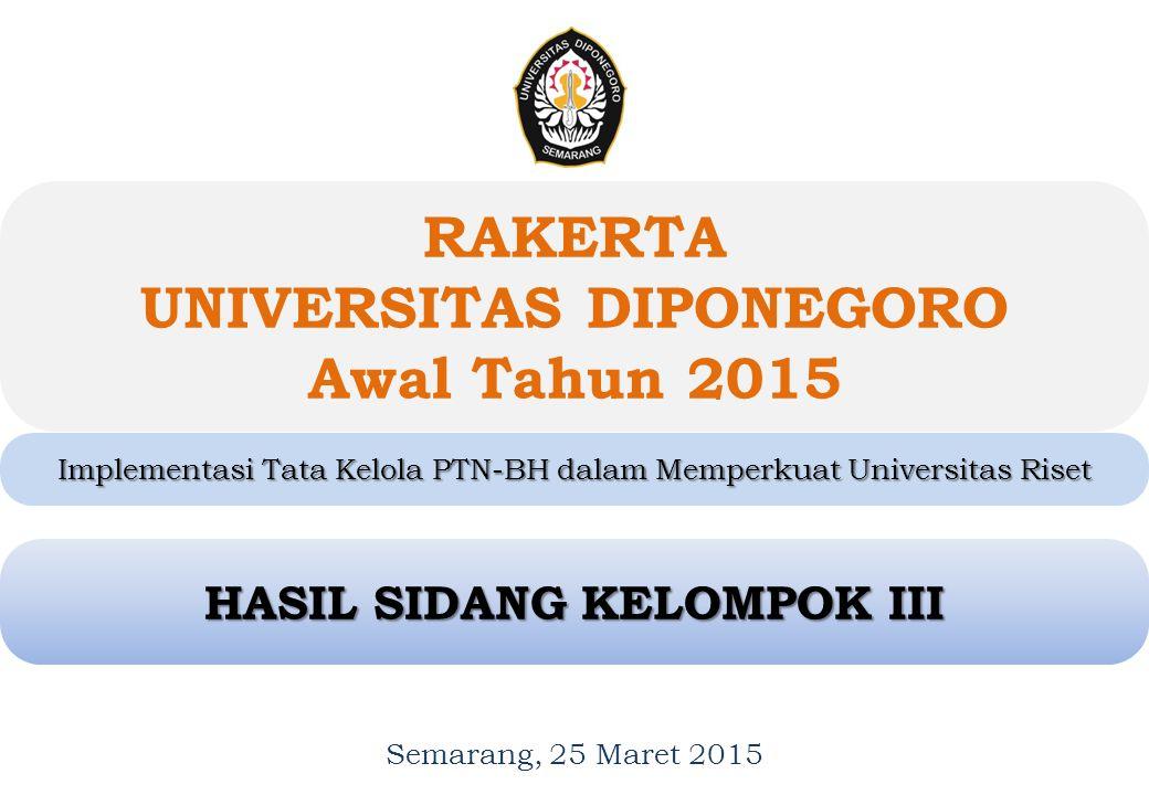 RAKERTA UNIVERSITAS DIPONEGORO Awal Tahun 2015 Semarang, 25 Maret 2015 1 1 Implementasi Tata Kelola PTN-BH dalam Memperkuat Universitas Riset HASIL SIDANG KELOMPOK III