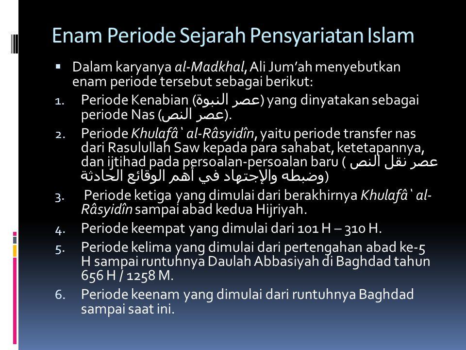 Enam Periode Sejarah Pensyariatan Islam  Dalam karyanya al-Madkhal, Ali Jum'ah menyebutkan enam periode tersebut sebagai berikut: 1. Periode Kenabian