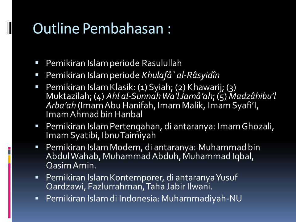 Outline Pembahasan :  Pemikiran Islam periode Rasulullah  Pemikiran Islam periode Khulafâ` al-Râsyidîn  Pemikiran Islam Klasik: (1) Syiah; (2) Khaw