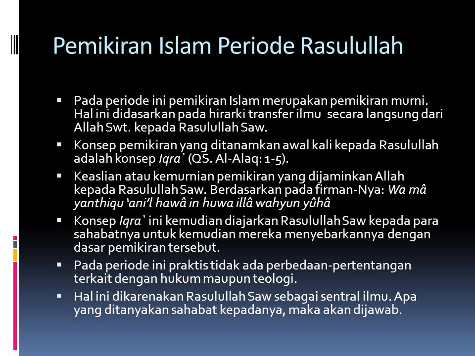 Pemikiran Islam Periode Rasulullah  Pada periode ini pemikiran Islam merupakan pemikiran murni. Hal ini didasarkan pada hirarki transfer ilmu secara