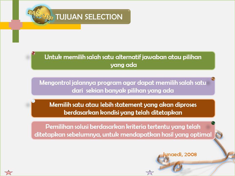 TUJUAN SELECTION Untuk memilih salah satu alternatif jawaban atau pilihan yang ada Mengontrol jalannya program agar dapat memilih salah satu dari seki
