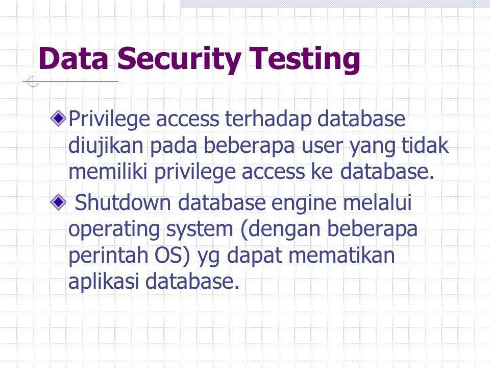 Data Security Testing Privilege access terhadap database diujikan pada beberapa user yang tidak memiliki privilege access ke database. Shutdown databa