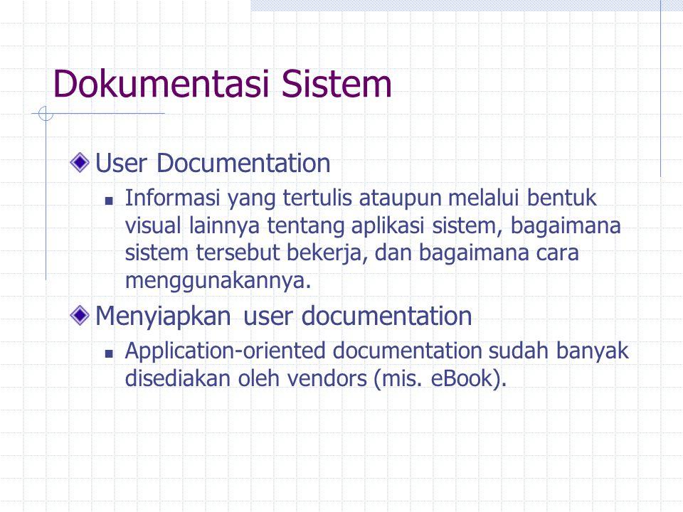 Dokumentasi Sistem User Documentation Informasi yang tertulis ataupun melalui bentuk visual lainnya tentang aplikasi sistem, bagaimana sistem tersebut