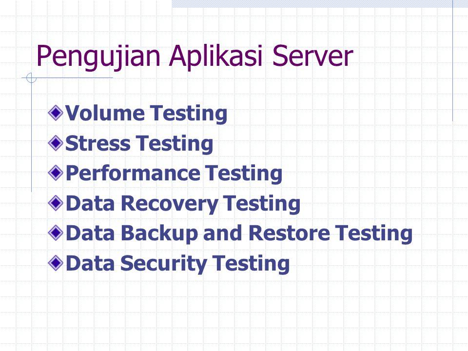 Pengujian Aplikasi Server Volume Testing Stress Testing Performance Testing Data Recovery Testing Data Backup and Restore Testing Data Security Testin