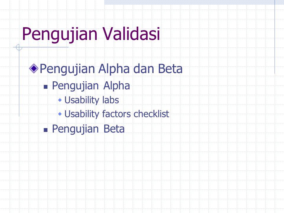 Pengujian Validasi Pengujian Alpha dan Beta Pengujian Alpha  Usability labs  Usability factors checklist Pengujian Beta