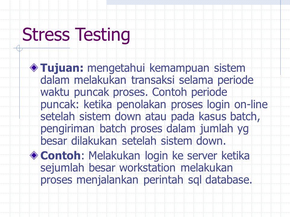 Stress Testing Tujuan: mengetahui kemampuan sistem dalam melakukan transaksi selama periode waktu puncak proses.