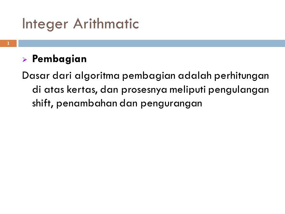 Integer Arithmatic 1  Pembagian Dasar dari algoritma pembagian adalah perhitungan di atas kertas, dan prosesnya meliputi pengulangan shift, penambaha