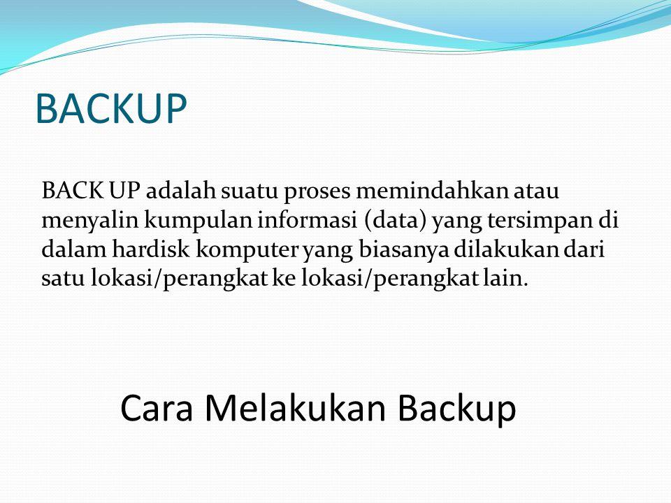 BACKUP BACK UP adalah suatu proses memindahkan atau menyalin kumpulan informasi (data) yang tersimpan di dalam hardisk komputer yang biasanya dilakuka